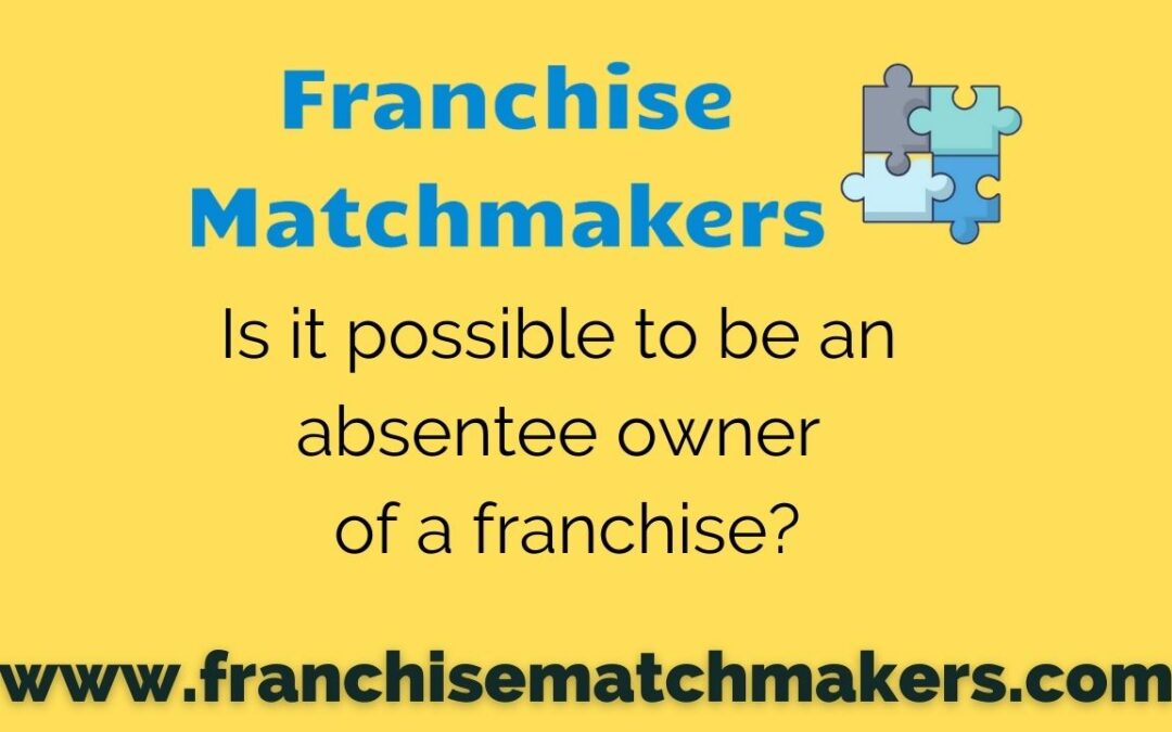 Is it Possible to Be An Absentee Franchise Owner?